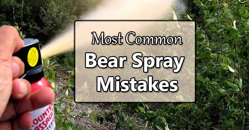 bear spray mistakes
